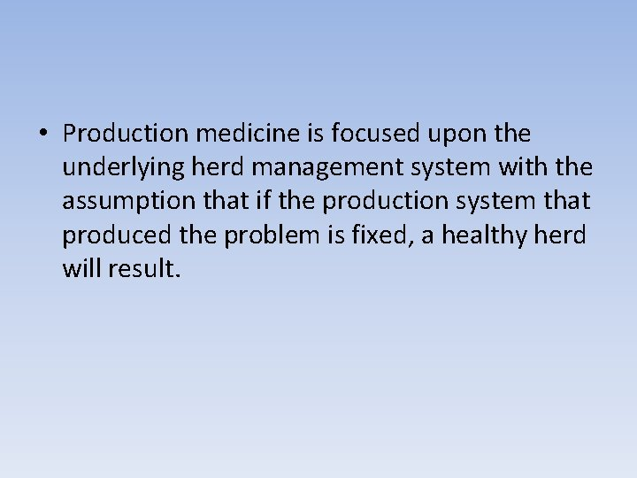 • Production medicine is focused upon the underlying herd management system with the