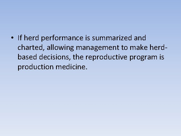 • If herd performance is summarized and charted, allowing management to make herdbased