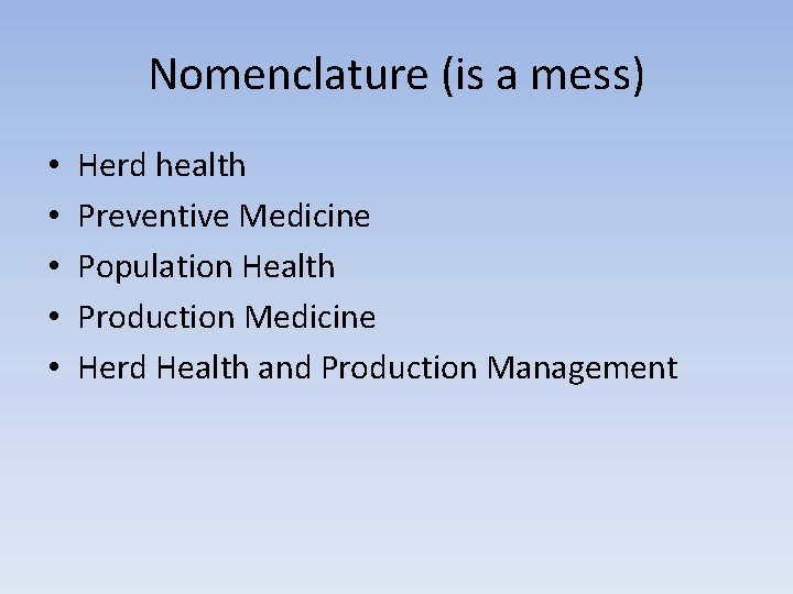 Nomenclature (is a mess) • • • Herd health Preventive Medicine Population Health Production