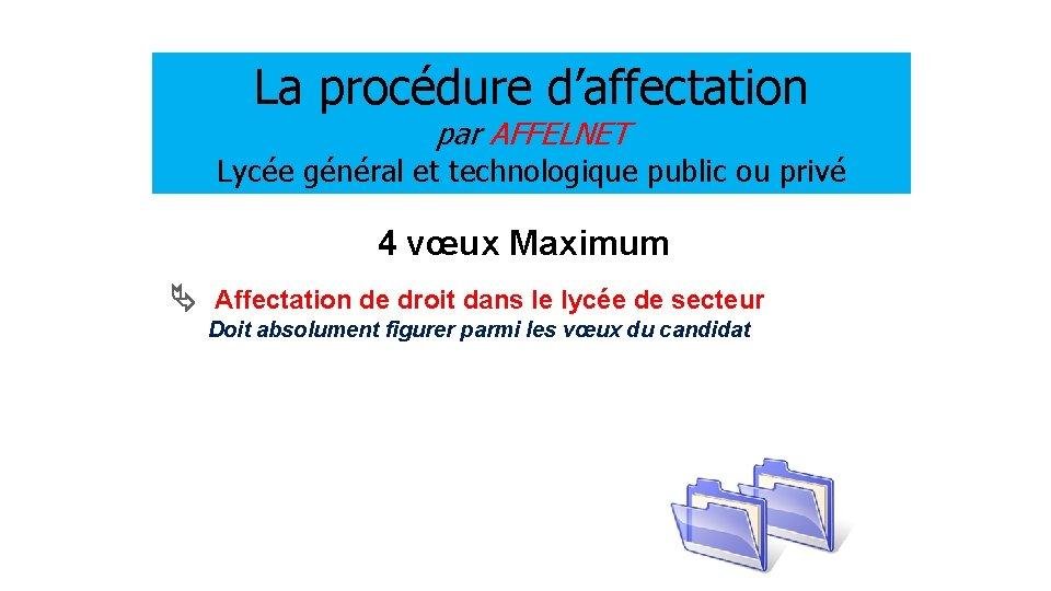 La procédure d'affectation par AFFELNET Lycée général et technologique public ou privé 4 vœux
