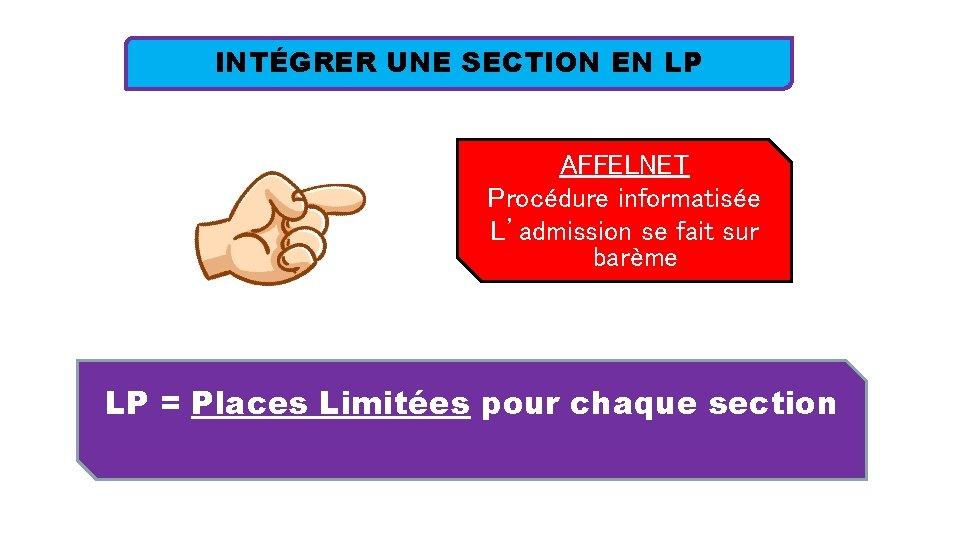 INTÉGRER UNE SECTION EN LP AFFELNET Procédure informatisée L'admission se fait sur barème LP
