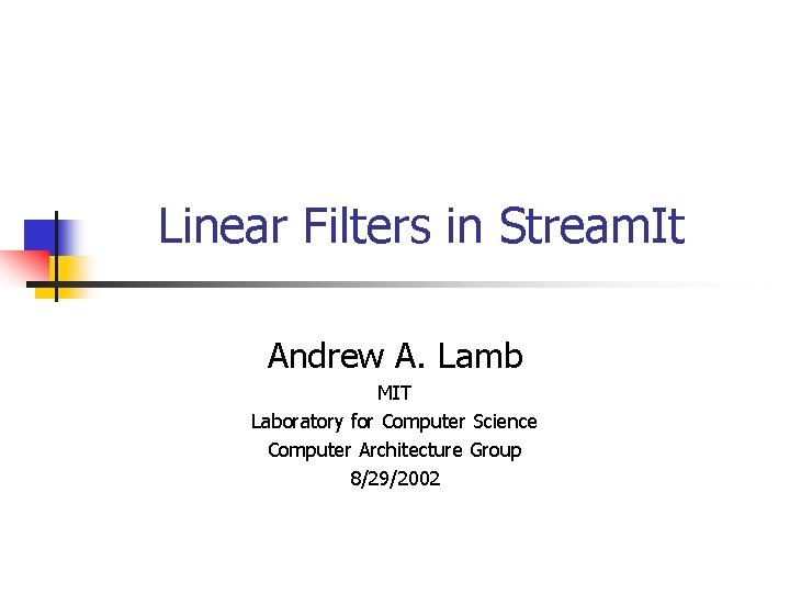 Linear Filters in Stream. It Andrew A. Lamb MIT Laboratory for Computer Science Computer
