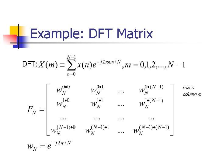 Example: DFT Matrix DFT: row n column m