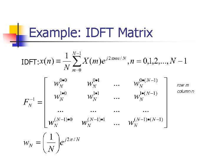 Example: IDFT Matrix IDFT: row m column n