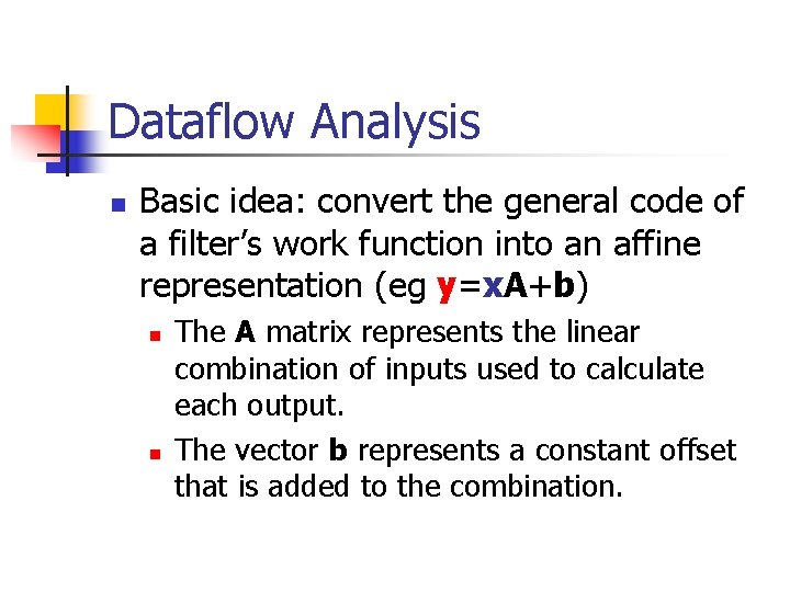 Dataflow Analysis n Basic idea: convert the general code of a filter's work function