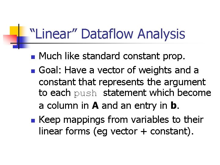 """""""Linear"""" Dataflow Analysis n n n Much like standard constant prop. Goal: Have a"""