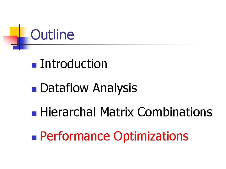 Outline n Introduction n Dataflow Analysis n Hierarchal Matrix Combinations n Performance Optimizations