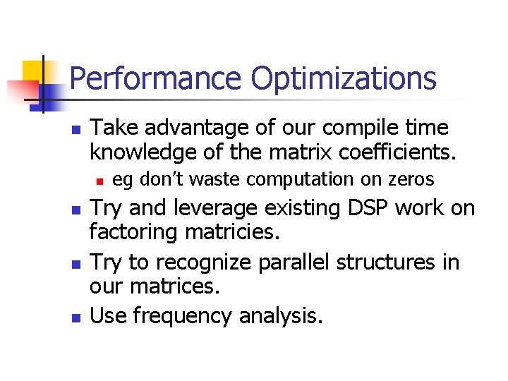 Performance Optimizations n Take advantage of our compile time knowledge of the matrix coefficients.