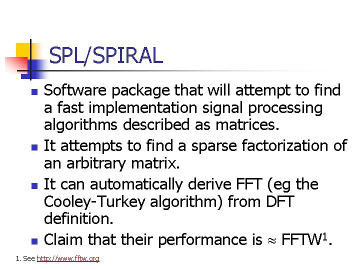 SPL/SPIRAL n n Software package that will attempt to find a fast implementation signal