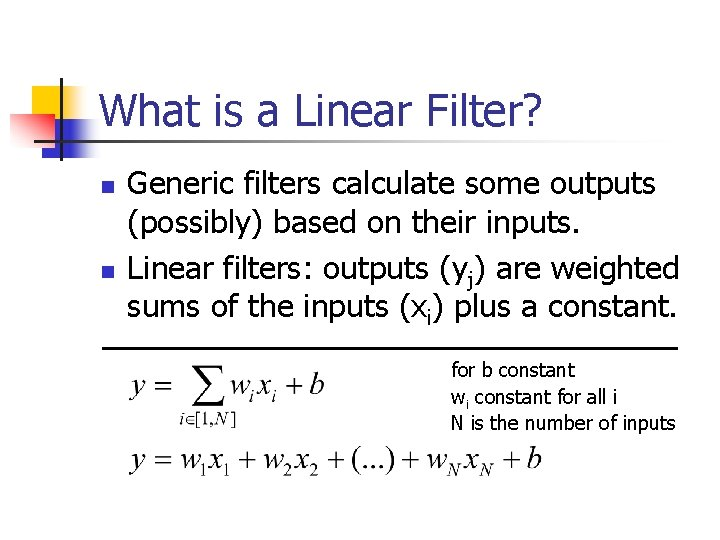 What is a Linear Filter? n n Generic filters calculate some outputs (possibly) based