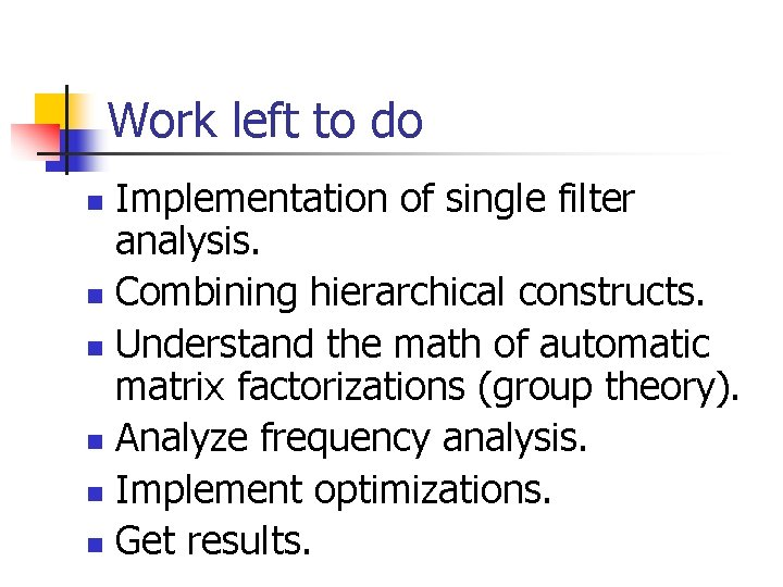 Work left to do Implementation of single filter analysis. n Combining hierarchical constructs. n