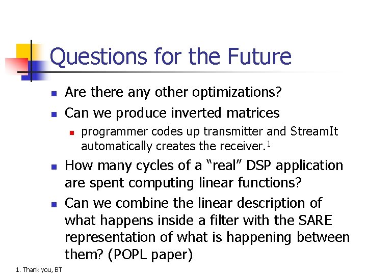 Questions for the Future n n Are there any other optimizations? Can we produce