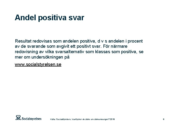 Andel positiva svar Resultat redovisas som andelen positiva, d v s andelen i procent
