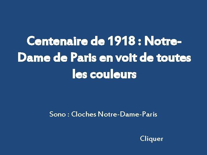 Centenaire de 1918 : Notre. Dame de Paris en voit de toutes les couleurs