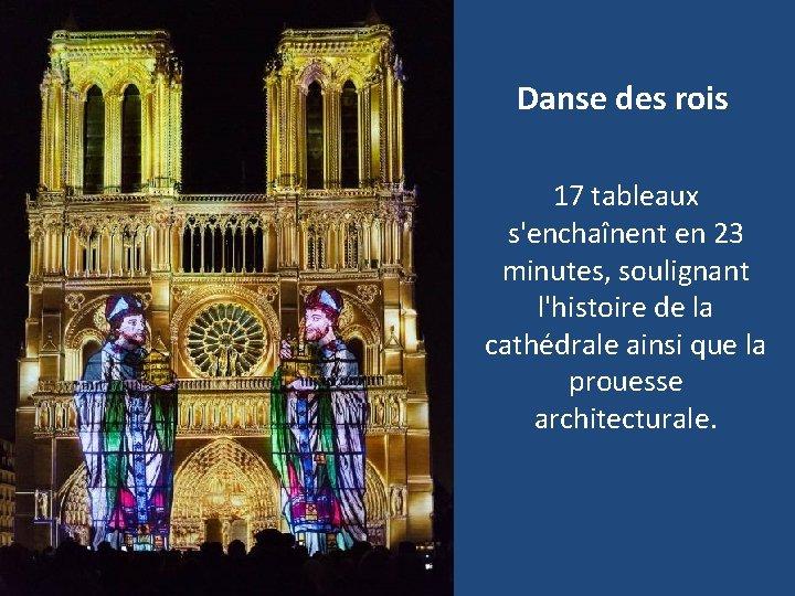Danse des rois 17 tableaux s'enchaînent en 23 minutes, soulignant l'histoire de la cathédrale