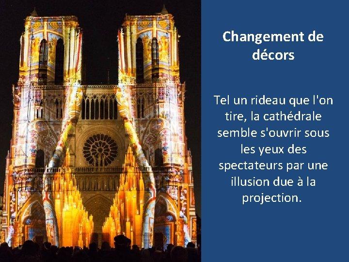 Changement de décors Tel un rideau que l'on tire, la cathédrale semble s'ouvrir sous