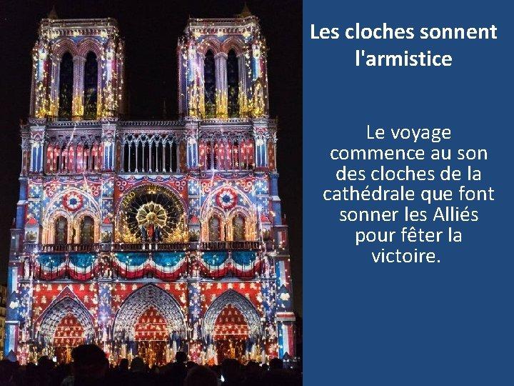 Les cloches sonnent l'armistice Le voyage commence au son des cloches de la cathédrale