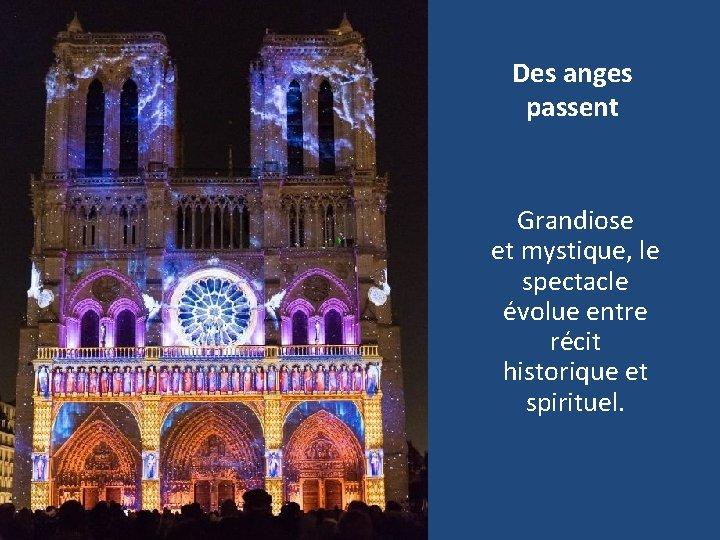 Des anges passent Grandiose et mystique, le spectacle évolue entre récit historique et spirituel.