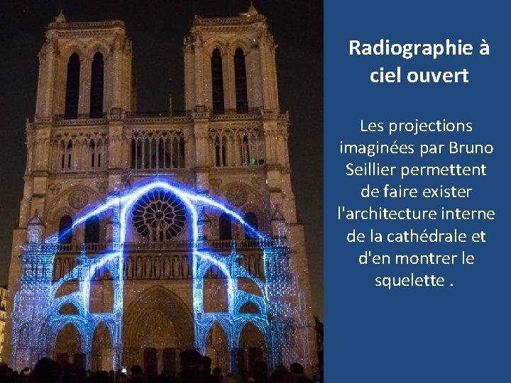 Radiographie à ciel ouvert Les projections imaginées par Bruno Seillier permettent de faire exister
