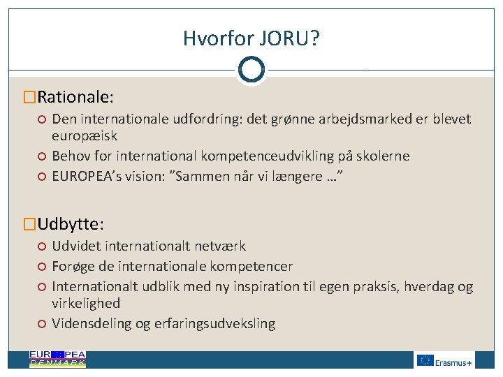 Hvorfor JORU? �Rationale: Den internationale udfordring: det grønne arbejdsmarked er blevet europæisk Behov for