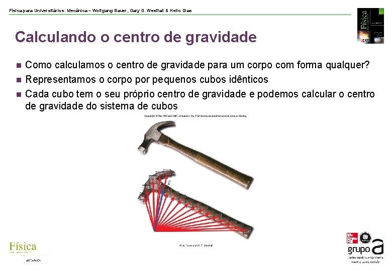 Física para Universitários: Mecânica – Wolfgang Bauer, Gary D. Westfall & Helio Dias Calculando
