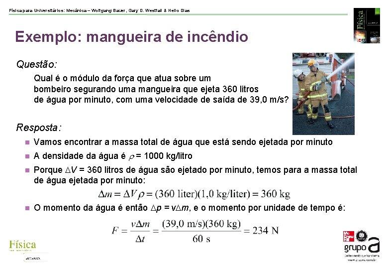 Física para Universitários: Mecânica – Wolfgang Bauer, Gary D. Westfall & Helio Dias Exemplo: