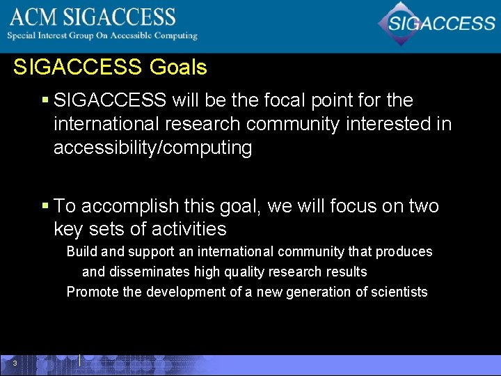 SIGACCESS Goals § SIGACCESS will be the focal point for the international research community