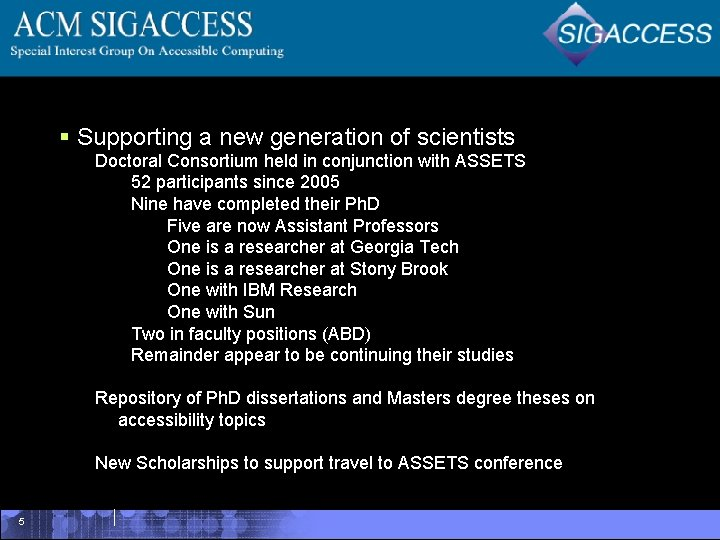 § Supporting a new generation of scientists Doctoral Consortium held in conjunction with ASSETS
