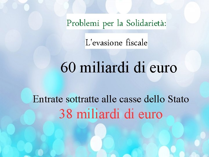 Problemi per la Solidarietà: L'evasione fiscale 60 miliardi di euro Entrate sottratte alle casse