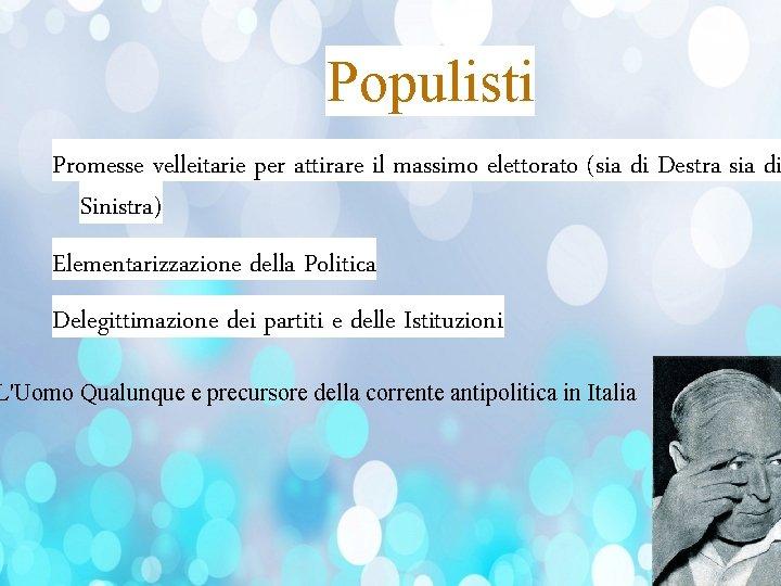 Populisti Promesse velleitarie per attirare il massimo elettorato (sia di Destra sia di Sinistra)