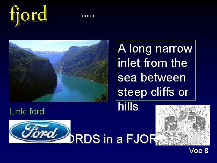 fjord Link: ford noun A long narrow inlet from the sea between steep cliffs