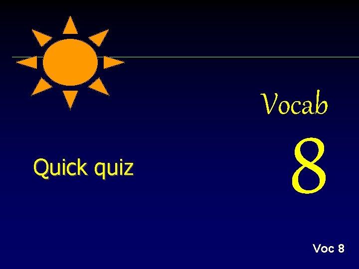 Vocab Quick quiz 8 Voc 8