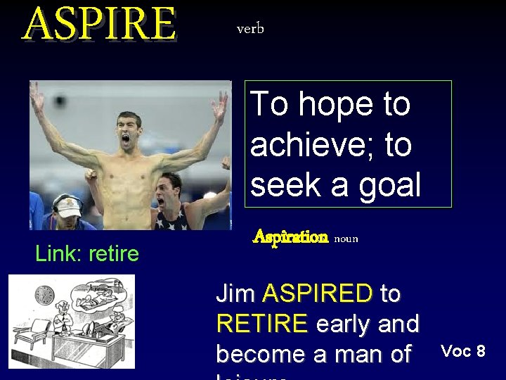 ASPIRE Link: retire verb To hope to achieve; to seek a goal Aspiration noun