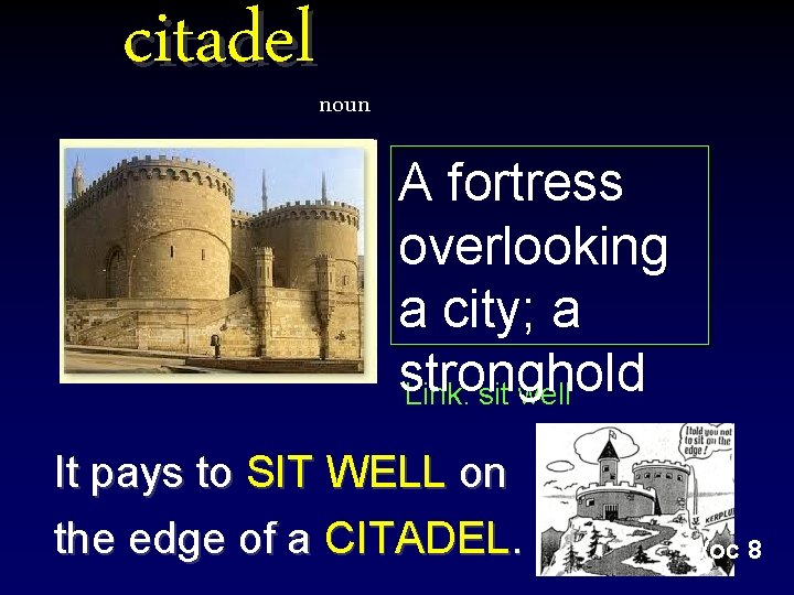 citadel noun A fortress overlooking a city; a stronghold Link: sit well It pays