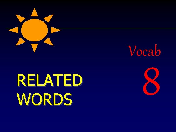 Vocab RELATED WORDS 8