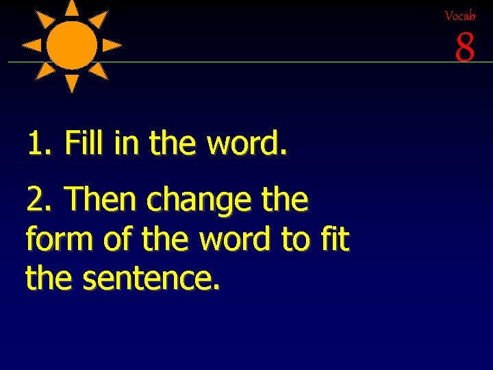 Vocab 8 1. Fill in the word. 2. Then change the form of the