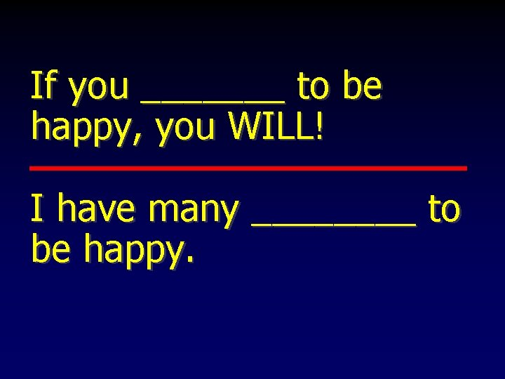 If you _______ to be happy, you WILL! I have many ____ to be