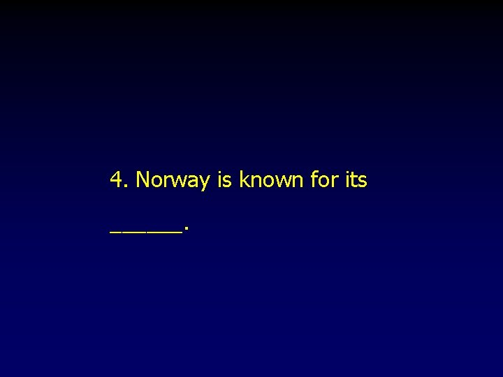 4. Norway is known for its ______.