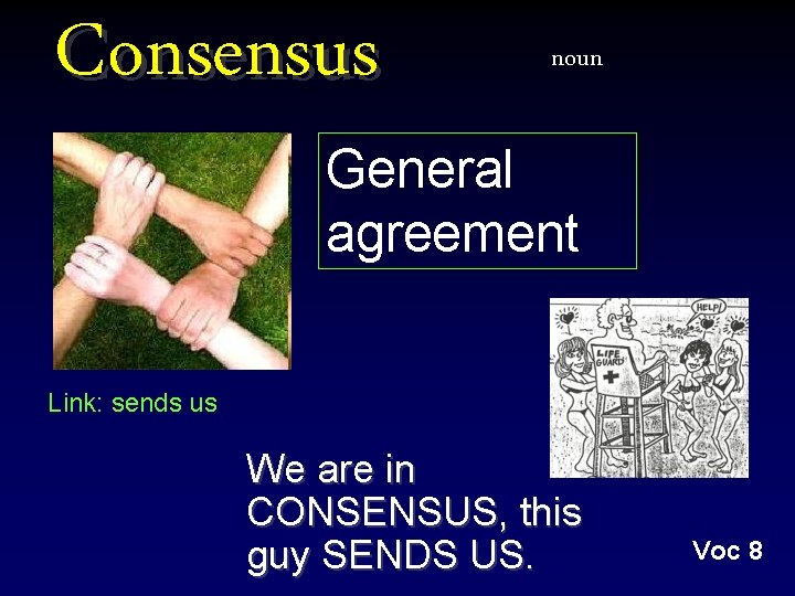Consensus noun General agreement Link: sends us We are in CONSENSUS, this guy SENDS