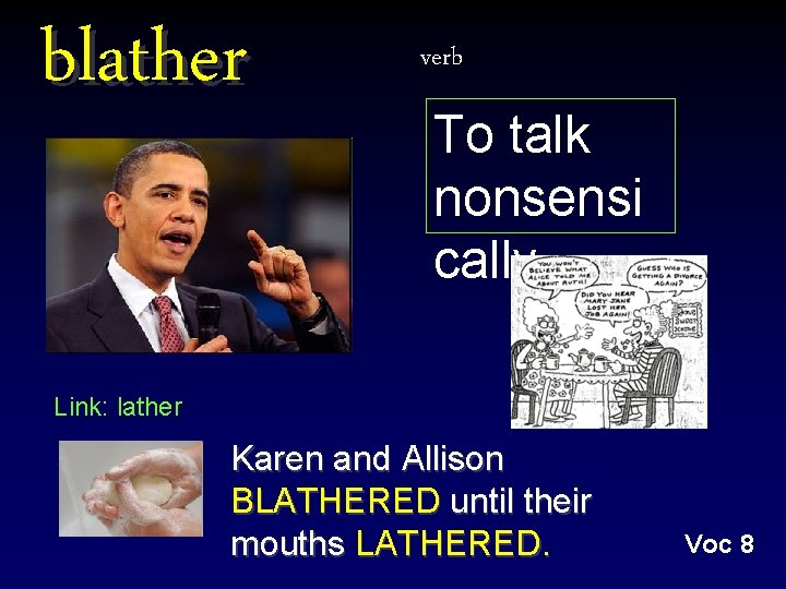 blather verb To talk nonsensi cally Link: lather Karen and Allison BLATHERED until their