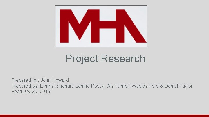 Project Research Prepared for: John Howard Prepared by: Emmy Rinehart, Janine Posey, Aly Turner,