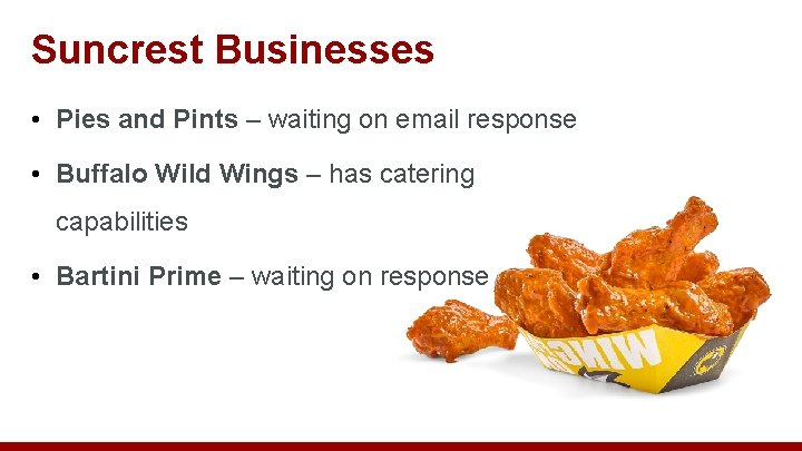 Suncrest Businesses • Pies and Pints – waiting on email response • Buffalo Wild