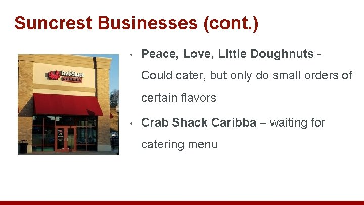 Suncrest Businesses (cont. ) • Peace, Love, Little Doughnuts - Could cater, but only