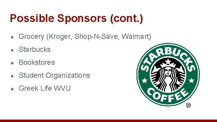 Possible Sponsors (cont. ) ● Grocery (Kroger, Shop-N-Save, Walmart) ● Starbucks ● Bookstores ●
