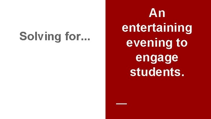 Solving for. . . An entertaining evening to engage students.