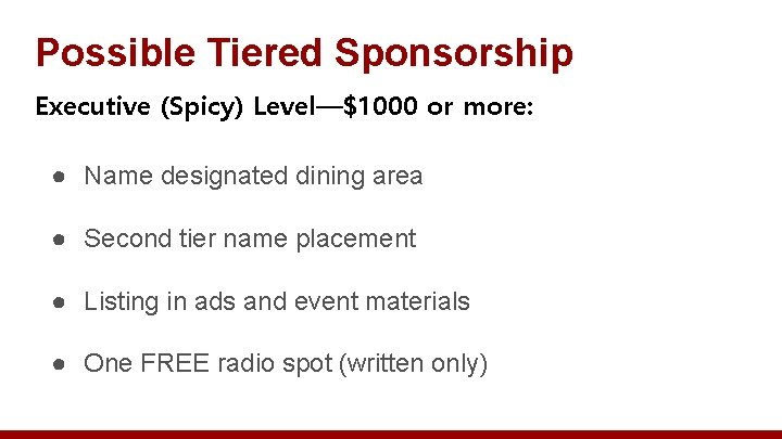 Possible Tiered Sponsorship Executive (Spicy) Level—$1000 or more: ● Name designated dining area ●