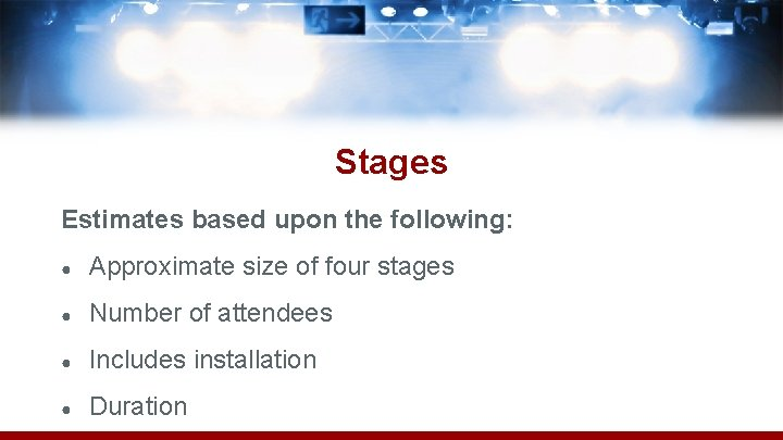 Stages Estimates based upon the following: ● Approximate size of four stages ● Number