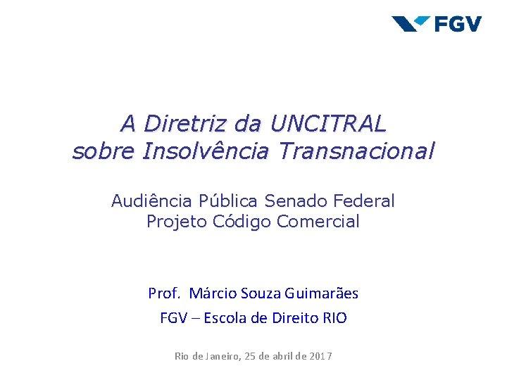 A Diretriz da UNCITRAL sobre Insolvência Transnacional Audiência Pública Senado Federal Projeto Código Comercial