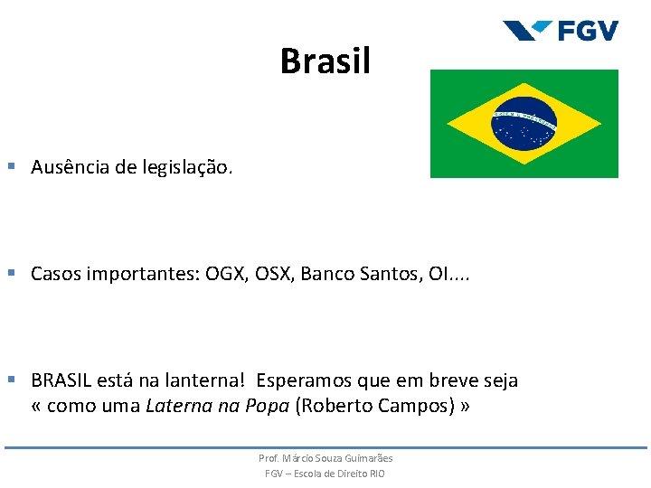 Brasil § Ausência de legislação. § Casos importantes: OGX, OSX, Banco Santos, OI. .