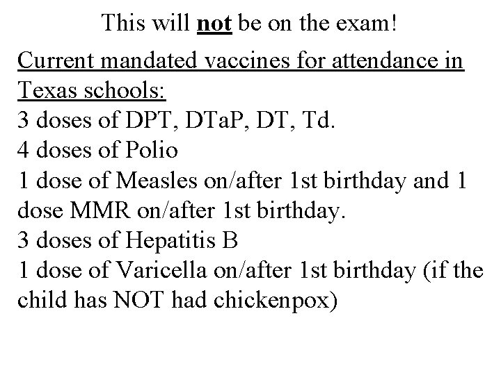 This will not be on the exam! Current mandated vaccines for attendance in Texas
